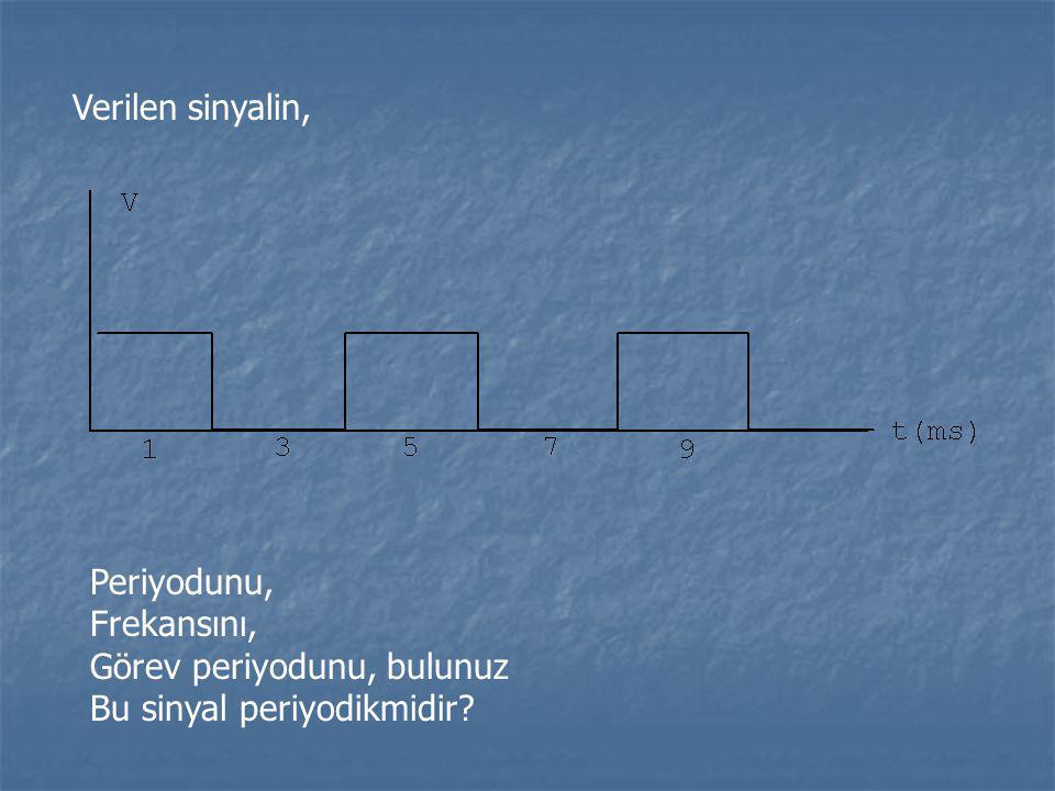 Verilen sinyalin, Periyodunu, Frekansını, Görev periyodunu, bulunuz Bu sinyal periyodikmidir?