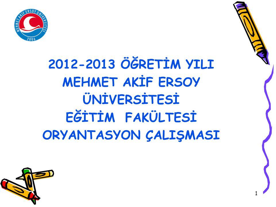 1 2012-2013 ÖĞRETİM YILI MEHMET AKİF ERSOY ÜNİVERSİTESİ EĞİTİM FAKÜLTESİ ORYANTASYON ÇALIŞMASI