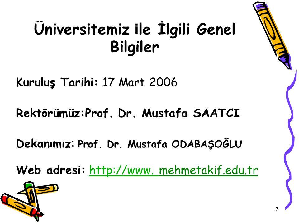 3 Üniversitemiz i le İlgili Genel Bilgiler Kuruluş Tarihi: 17 Mart 2006 Rektörümüz:Prof.