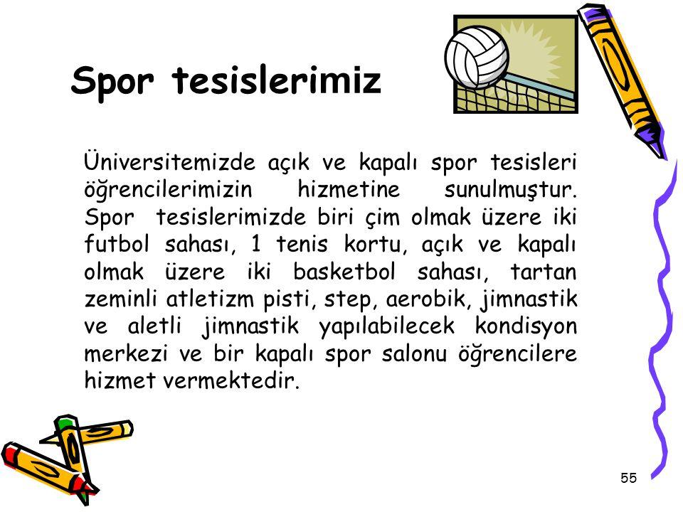 55 Spor tesisleri miz Üniversitemizde açık ve kapalı spor tesisleri öğrencilerimizin hizmetine sunulmuştur.