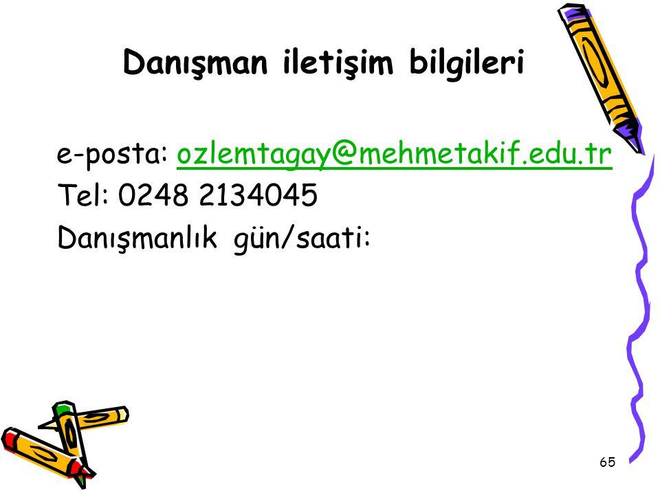 65 Danışman iletişim bilgileri e-posta: ozlemtagay@mehmetakif.edu.trozlemtagay@mehmetakif.edu.tr Tel: 0248 2134045 Danışmanlık gün/saati: