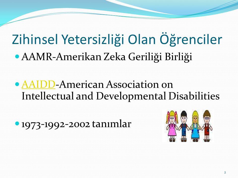Zihinsel Yetersizliği Olan Öğrenciler AAMR-Amerikan Zeka Geriliği Birliği AAIDD-American Association on Intellectual and Developmental Disabilities AAIDD 1973-1992-2002 tanımlar 2