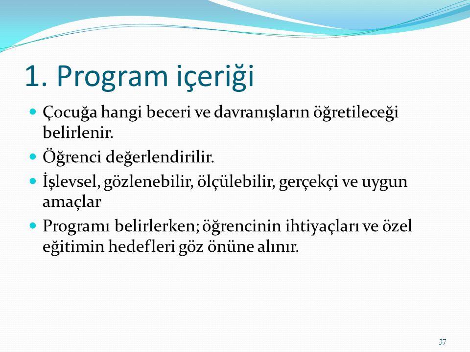 1.Program içeriği Çocuğa hangi beceri ve davranışların öğretileceği belirlenir.
