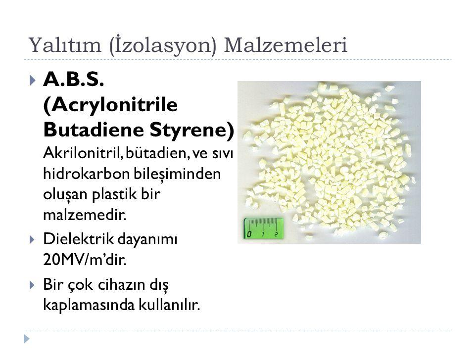 Yalıtım (İzolasyon) Malzemeleri  A.B.S. (Acrylonitrile Butadiene Styrene) Akrilonitril, bütadien, ve sıvı hidrokarbon bileşiminden oluşan plastik bir