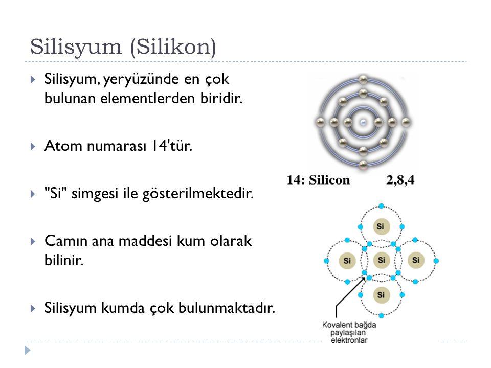 Silisyum (Silikon)  Silisyum, yeryüzünde en çok bulunan elementlerden biridir.  Atom numarası 14'tür. 
