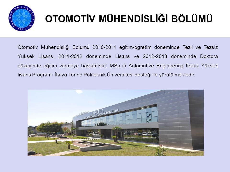 OTOMOTİV MÜHENDİSLİĞİ BÖLÜMÜ Otomotiv Mühendisliği Bölümü 2010-2011 eğitim-öğretim döneminde Tezli ve Tezsiz Yüksek Lisans, 2011-2012 döneminde Lisans