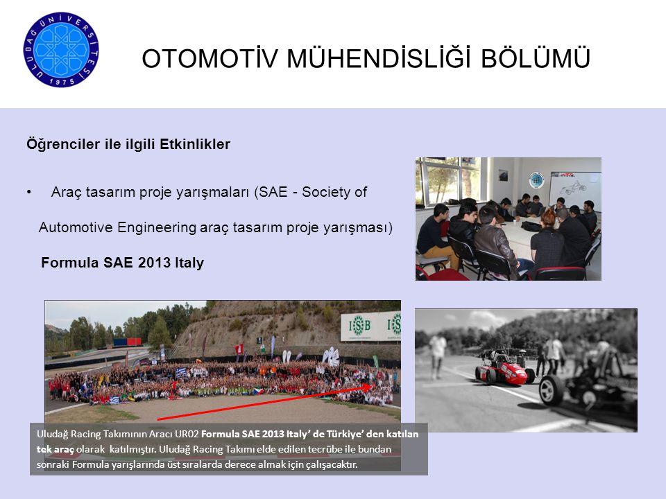 OTOMOTİV MÜHENDİSLİĞİ BÖLÜMÜ Öğrenciler ile ilgili Etkinlikler Araç tasarım proje yarışmaları (SAE - Society of Automotive Engineering araç tasarım pr