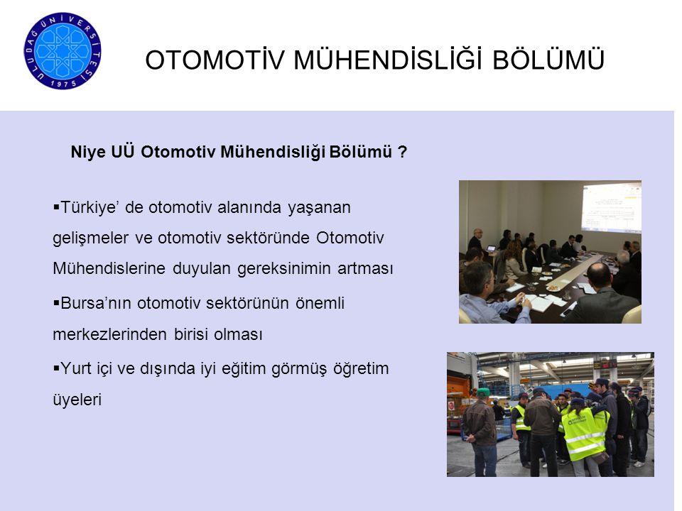 OTOMOTİV MÜHENDİSLİĞİ BÖLÜMÜ Niye UÜ Otomotiv Mühendisliği Bölümü ?  Türkiye' de otomotiv alanında yaşanan gelişmeler ve otomotiv sektöründe Otomotiv