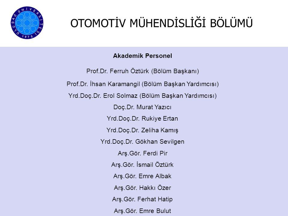 Akademik Personel Prof.Dr. Ferruh Öztürk (Bölüm Başkanı) Prof.Dr. İhsan Karamangil (Bölüm Başkan Yardımcısı) Yrd.Doç.Dr. Erol Solmaz (Bölüm Başkan Yar