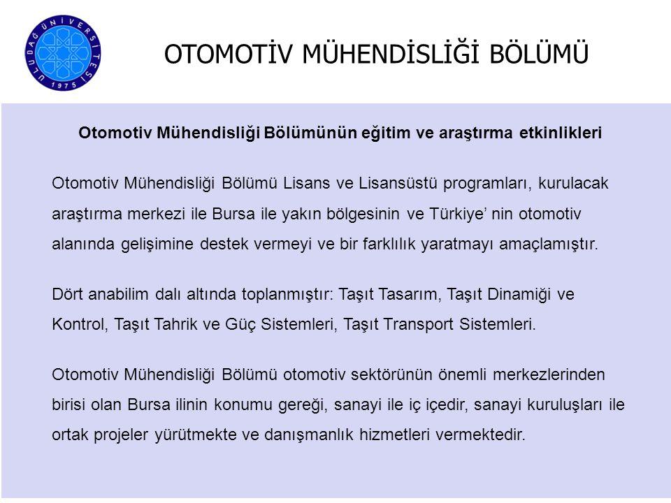 Otomotiv Mühendisliği Bölümünün eğitim ve araştırma etkinlikleri Otomotiv Mühendisliği Bölümü Lisans ve Lisansüstü programları, kurulacak araştırma me
