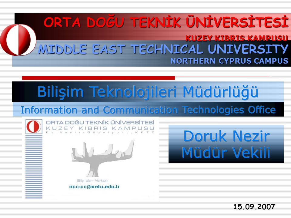 MIDDLE EAST TECHNICAL UNIVERSITY NORTHERN CYPRUS CAMPUS ORTA DOĞU TEKNİK ÜNİVERSİTESİ KUZEY KIBRIS KAMPUSU 15.09.2007
