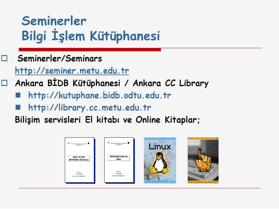 Seminerler/Seminars http://seminer.metu.edu.tr  Ankara BİDB Kütüphanesi / Ankara CC Library http://kutuphane.bidb.odtu.edu.tr http://library.cc.metu.edu.tr Bilişim servisleri El kitabı ve Online Kitaplar; Seminerler Bilgi İşlem Kütüphanesi Versyon 1.2 November, 1994 Document No : CC-USG-94-001-s Versyon 1.2 November, 1994 Document No : CC-USG-94-001-s