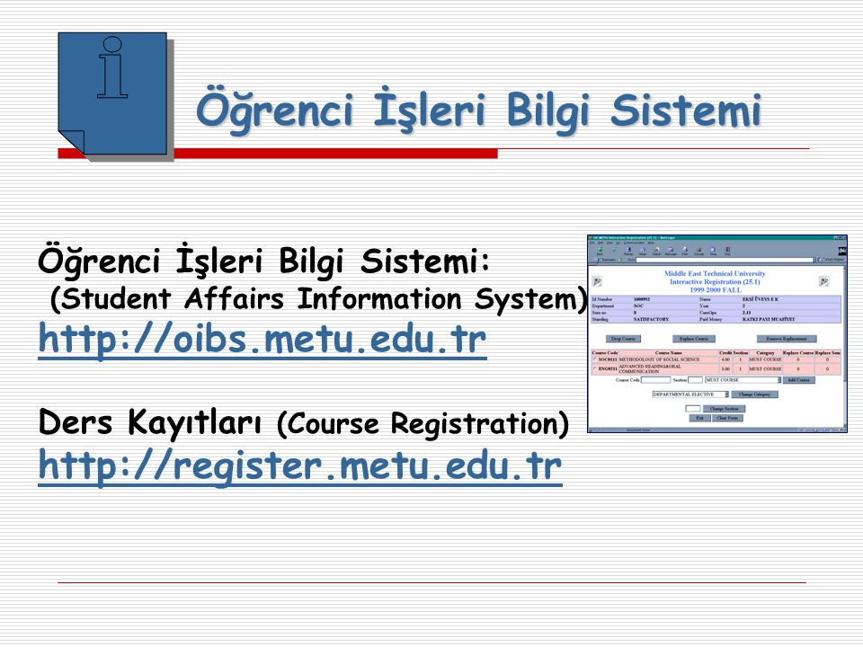 Öğrenci İşleri Bilgi Sistemi: (Student Affairs Information System) http://oibs.metu.edu.tr Ders Kayıtları (Course Registration) http://register.metu.edu.tr Öğrenci İşleri Bilgi Sistemi