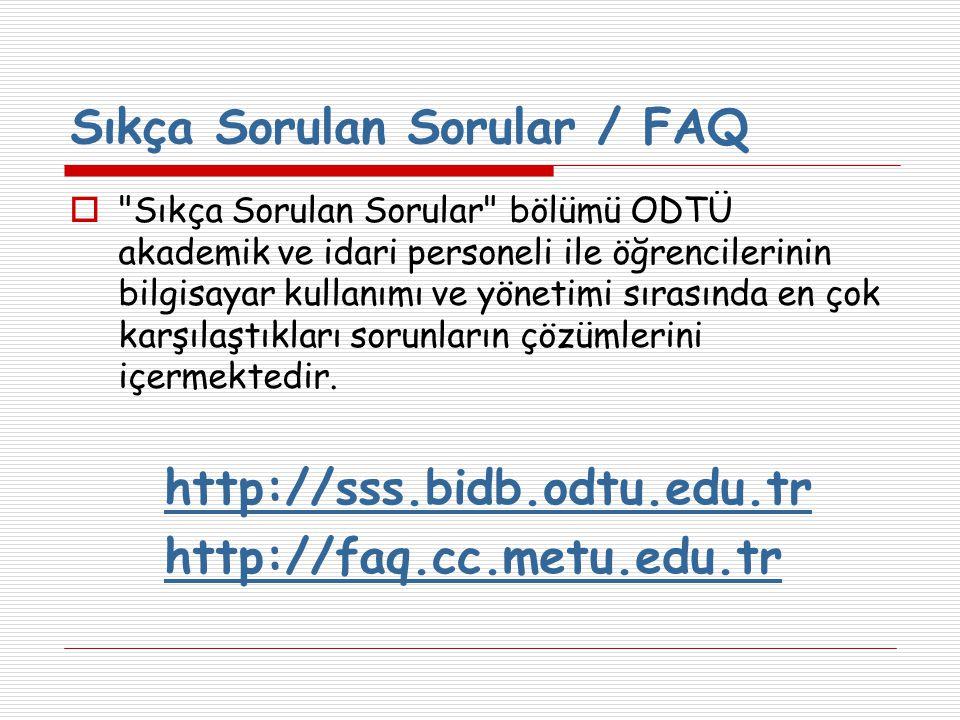 Sıkça Sorulan Sorular / FAQ  Sıkça Sorulan Sorular bölümü ODTÜ akademik ve idari personeli ile öğrencilerinin bilgisayar kullanımı ve yönetimi sırasında en çok karşılaştıkları sorunların çözümlerini içermektedir.