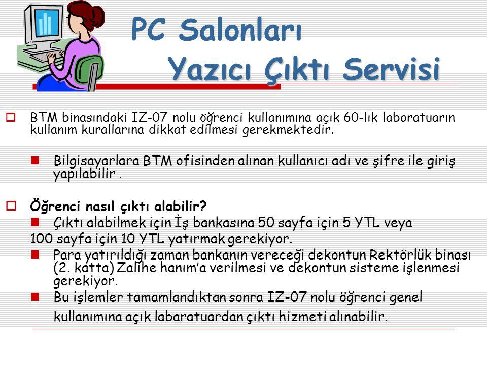 PC Salonları  BTM binasındaki IZ-07 nolu öğrenci kullanımına açık 60-lık laboratuarın kullanım kurallarına dikkat edilmesi gerekmektedir.