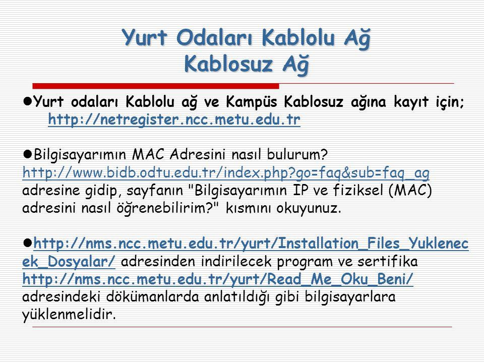 Yurt odaları Kablolu ağ ve Kampüs Kablosuz ağına kayıt için; http://netregister.ncc.metu.edu.tr Bilgisayarımın MAC Adresini nasıl bulurum.