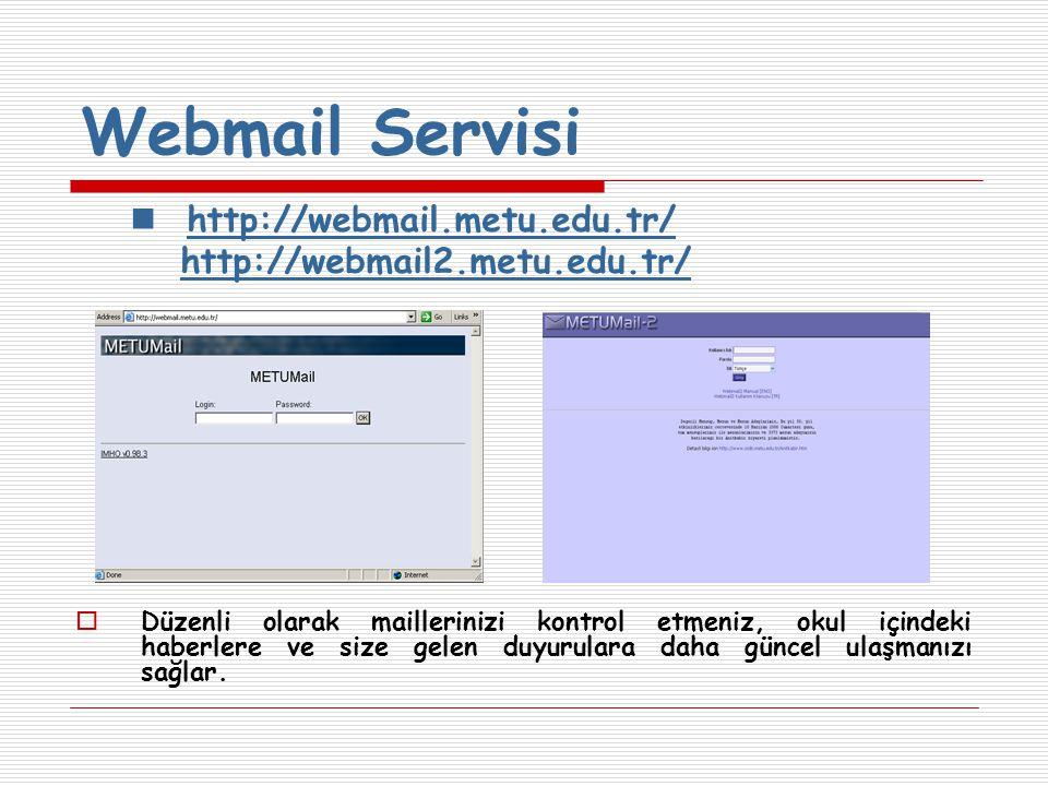 http://webmail.metu.edu.tr/ http://webmail2.metu.edu.tr/  Düzenli olarak maillerinizi kontrol etmeniz, okul içindeki haberlere ve size gelen duyurulara daha güncel ulaşmanızı sağlar.