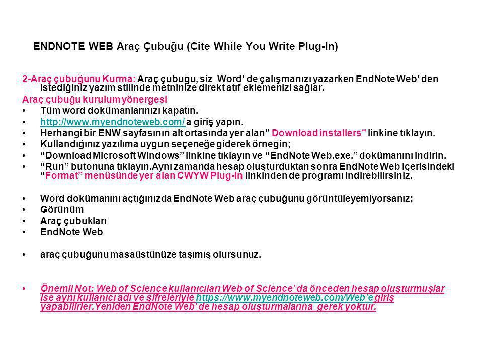 ENDNOTE WEB Araç Çubuğu (Cite While You Write Plug-In) 2-Araç çubuğunu Kurma: Araç çubuğu, siz Word' de çalışmanızı yazarken EndNote Web' den istediği