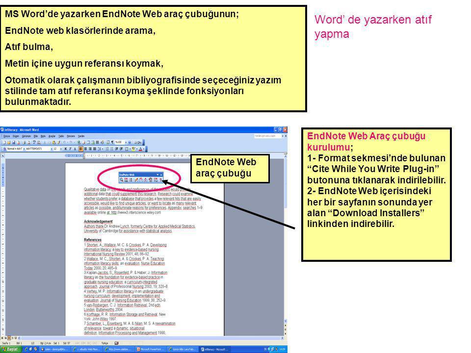 Word' de yazarken atıf yapma MS Word'de yazarken EndNote Web araç çubuğunun; EndNote web klasörlerinde arama, Atıf bulma, Metin içine uygun referansı