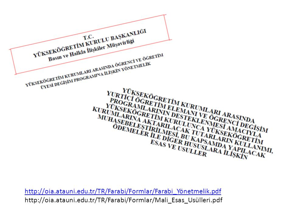 http://oia.atauni.edu.tr/TR/Farabi/Formlar/Farabi_Yönetmelik.pdf http://oia.atauni.edu.tr/TR/Farabi/Formlar/Mali_Esas_Usülleri.pdf