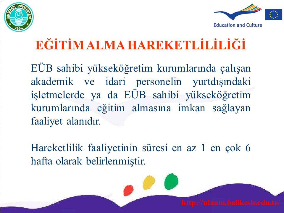 http://ulaum.balikesir.edu.tr/ EĞİTİM ALMA HAREKETLİLİLİĞİ EÜB sahibi yükseköğretim kurumlarında çalışan akademik ve idari personelin yurtdışındaki iş