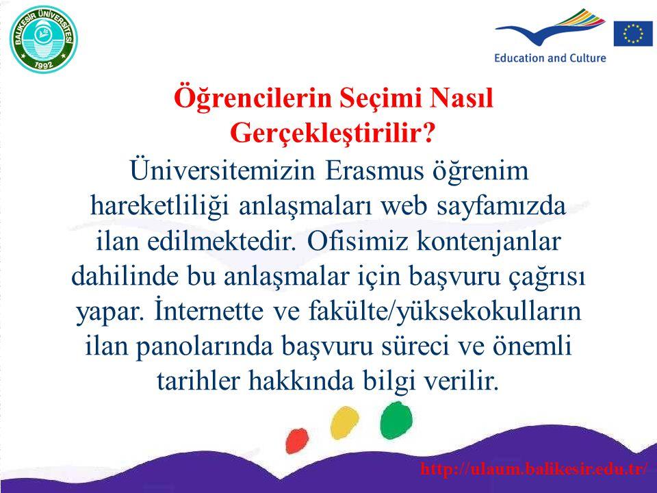 Öğrencilerin Seçimi Nasıl Gerçekleştirilir? Üniversitemizin Erasmus öğrenim hareketliliği anlaşmaları web sayfamızda ilan edilmektedir. Ofisimiz konte