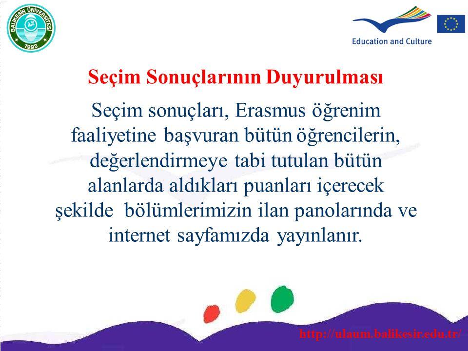 http://ulaum.balikesir.edu.tr/ Seçim sonuçları, Erasmus öğrenim faaliyetine başvuran bütün öğrencilerin, değerlendirmeye tabi tutulan bütün alanlarda