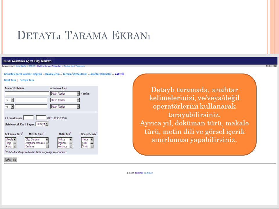 D ETAYLı T ARAMA E KRANı Detaylı taramada; anahtar kelimelerinizi, ve/veya/değil operatörlerini kullanarak tarayabilirsiniz. Ayrıca yıl, doküman türü,