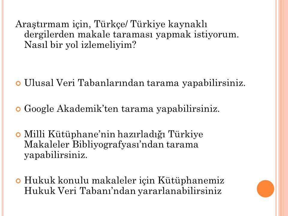 Araştırmam için, Türkçe/ Türkiye kaynaklı dergilerden makale taraması yapmak istiyorum. Nasıl bir yol izlemeliyim? Ulusal Veri Tabanlarından tarama ya