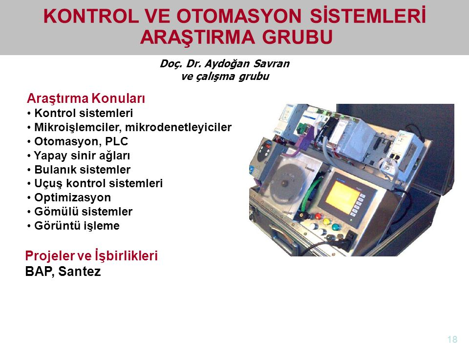 http://electronics.ege.edu.tr Elektrik-Elektronik Mühendisliği Bölümü Doç. Dr. Aydoğan Savran ve çalışma grubu KONTROL VE OTOMASYON SİSTEMLERİ ARAŞTIR