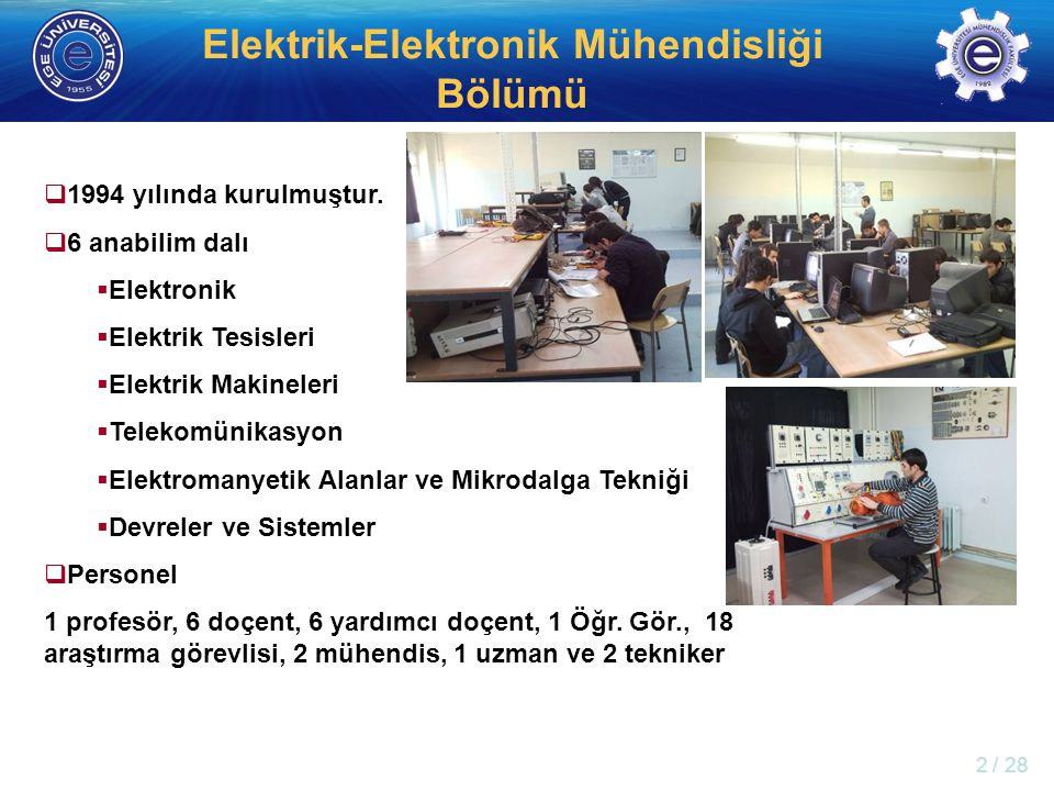 http://electronics.ege.edu.tr Elektrik-Elektronik Mühendisliği Bölümü  1994 yılında kurulmuştur.  6 anabilim dalı  Elektronik  Elektrik Tesisleri