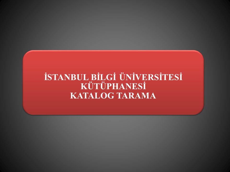 İSTANBUL BİLGİ ÜNİVERSİTESİ KÜTÜPHANESİ KATALOG TARAMA