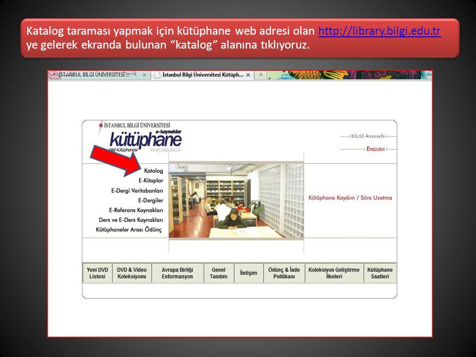 """Katalog taraması yapmak için kütüphane web adresi olan http://library.bilgi.edu.tr ye gelerek ekranda bulunan """"katalog"""" alanına tıklıyoruz.http://libr"""