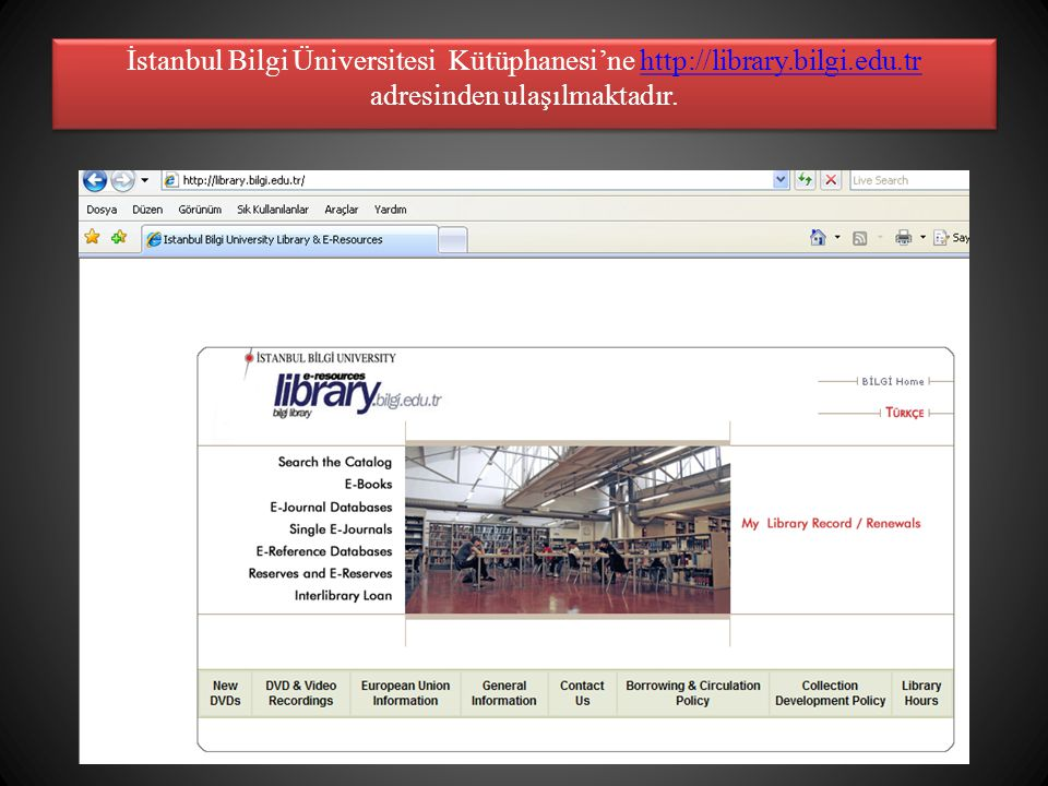 İstanbul Bilgi Üniversitesi Kütüphanesi'ne http://library.bilgi.edu.tr adresinden ulaşılmaktadır.http://library.bilgi.edu.tr İstanbul Bilgi Üniversite