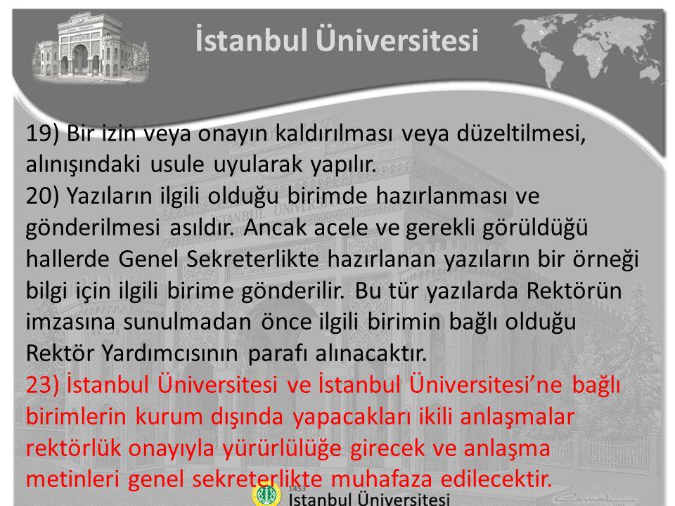İstanbul Üniversitesi 19) Bir izin veya onayın kaldırılması veya düzeltilmesi, alınışındaki usule uyularak yapılır. 20) Yazıların ilgili olduğu birimd