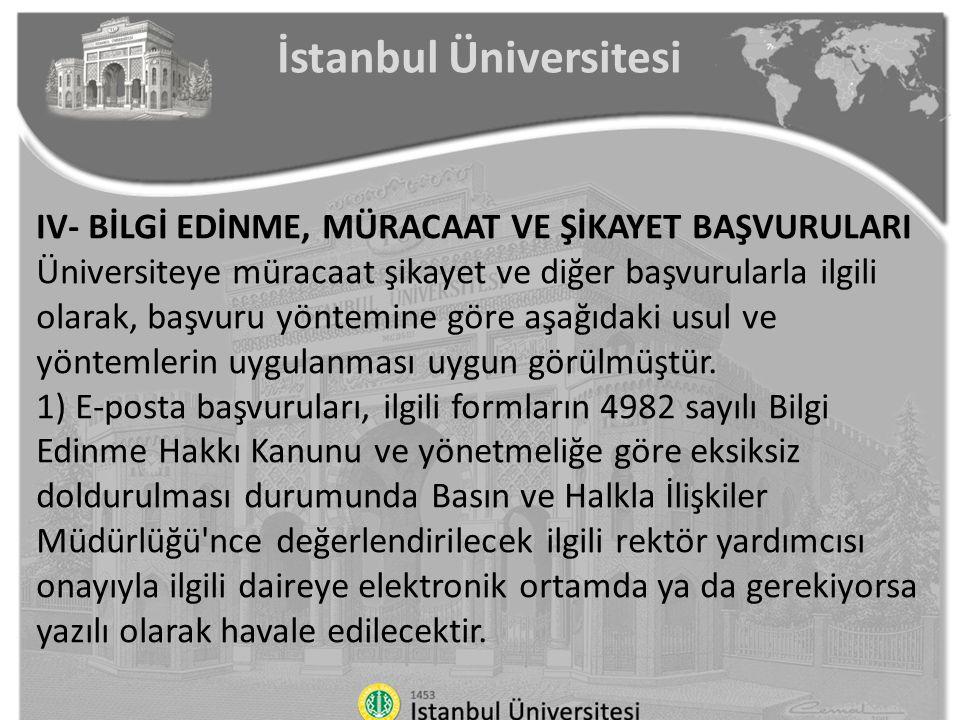 İstanbul Üniversitesi IV- BİLGİ EDİNME, MÜRACAAT VE ŞİKAYET BAŞVURULARI Üniversiteye müracaat şikayet ve diğer başvurularla ilgili olarak, başvuru yön