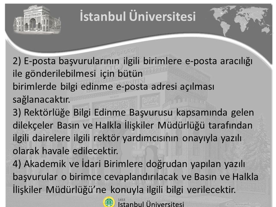 İstanbul Üniversitesi 2) E-posta başvurularının ilgili birimlere e-posta aracılığı ile gönderilebilmesi için bütün birimlerde bilgi edinme e-posta adr