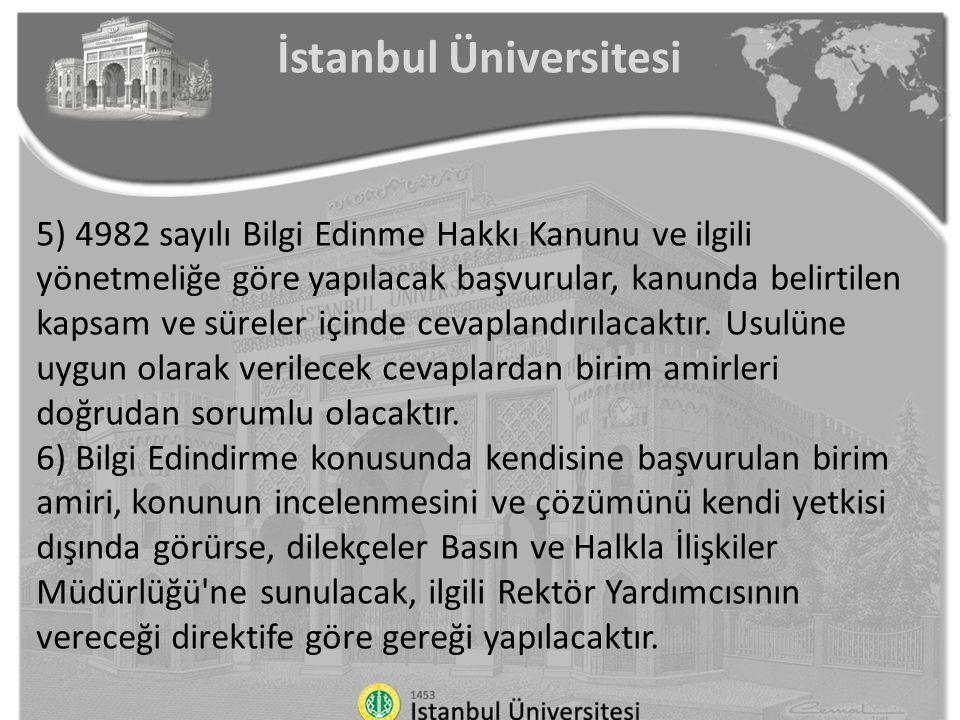 İstanbul Üniversitesi 5) 4982 sayılı Bilgi Edinme Hakkı Kanunu ve ilgili yönetmeliğe göre yapılacak başvurular, kanunda belirtilen kapsam ve süreler i
