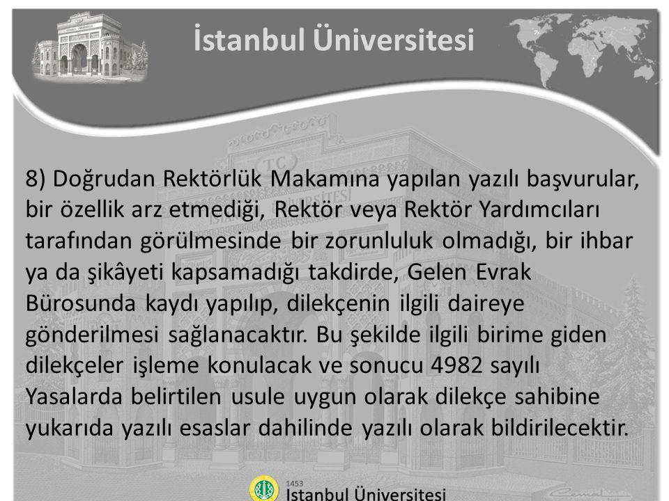 İstanbul Üniversitesi 8) Doğrudan Rektörlük Makamına yapılan yazılı başvurular, bir özellik arz etmediği, Rektör veya Rektör Yardımcıları tarafından g