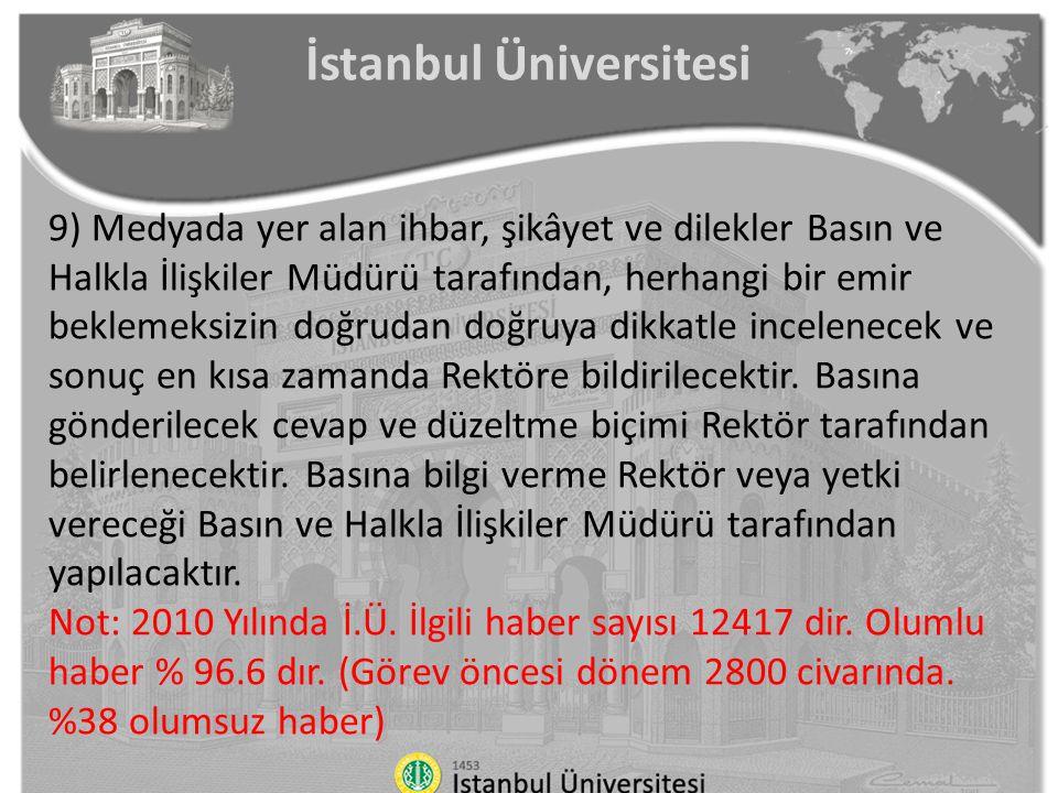 İstanbul Üniversitesi 9) Medyada yer alan ihbar, şikâyet ve dilekler Basın ve Halkla İlişkiler Müdürü tarafından, herhangi bir emir beklemeksizin doğr