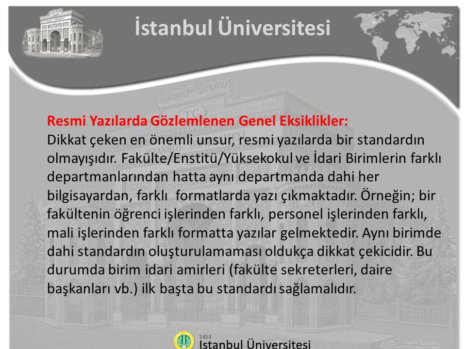 İstanbul Üniversitesi Resmi Yazılarda Gözlemlenen Genel Eksiklikler: Dikkat çeken en önemli unsur, resmi yazılarda bir standardın olmayışıdır. Fakülte