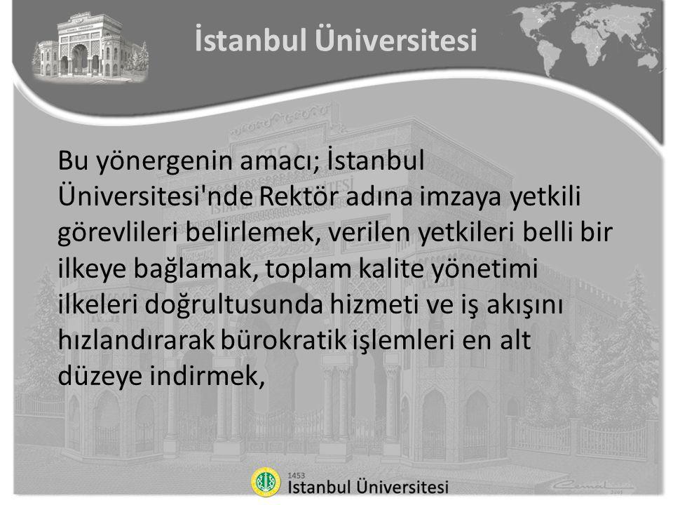 İstanbul Üniversitesi Bu yönergenin amacı; İstanbul Üniversitesi'nde Rektör adına imzaya yetkili görevlileri belirlemek, verilen yetkileri belli bir i
