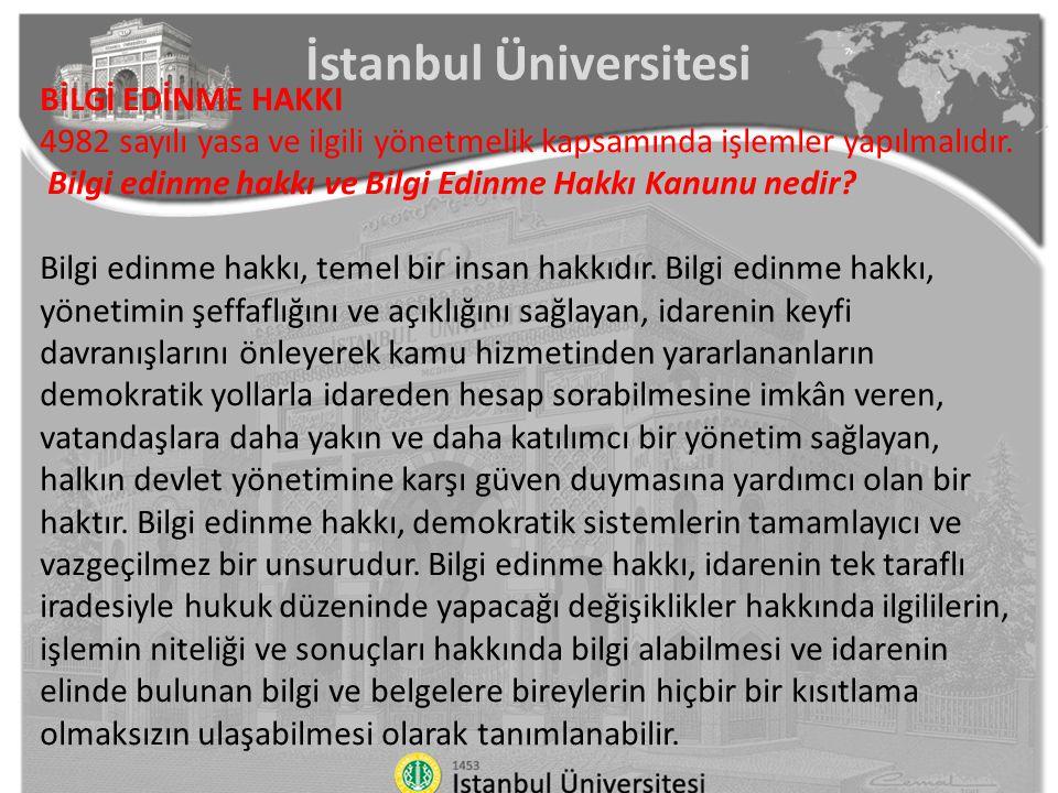 İstanbul Üniversitesi BİLGİ EDİNME HAKKI 4982 sayılı yasa ve ilgili yönetmelik kapsamında işlemler yapılmalıdır. Bilgi edinme hakkı ve Bilgi Edinme Ha