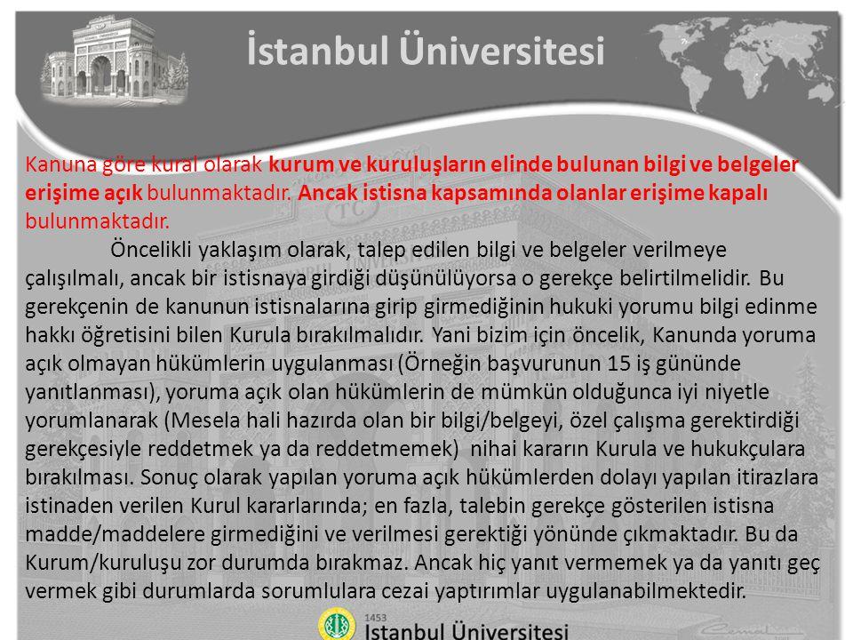 İstanbul Üniversitesi Kanuna göre kural olarak kurum ve kuruluşların elinde bulunan bilgi ve belgeler erişime açık bulunmaktadır. Ancak istisna kapsam