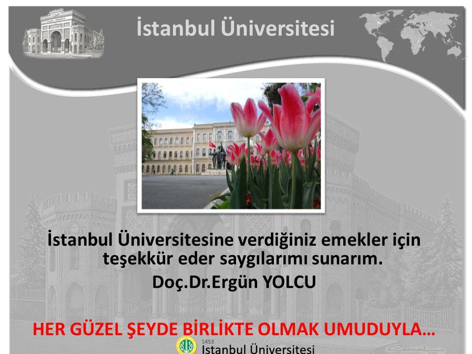 İstanbul Üniversitesine verdiğiniz emekler için teşekkür eder saygılarımı sunarım. Doç.Dr.Ergün YOLCU HER GÜZEL ŞEYDE BİRLİKTE OLMAK UMUDUYLA… İstanbu