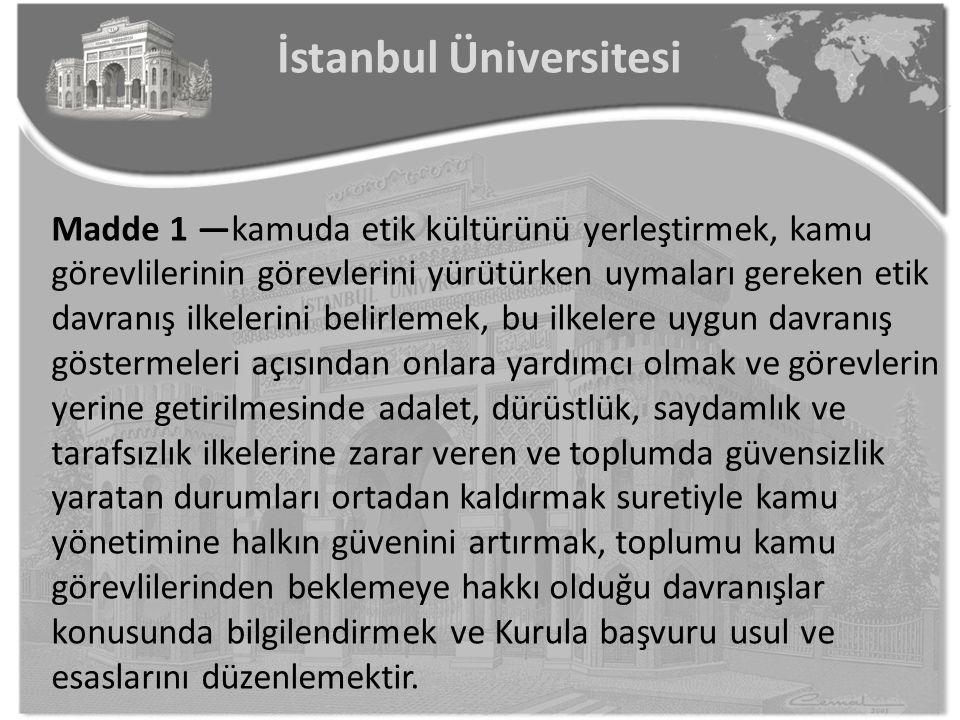 İstanbul Üniversitesi Madde 1 —kamuda etik kültürünü yerleştirmek, kamu görevlilerinin görevlerini yürütürken uymaları gereken etik davranış ilkelerin