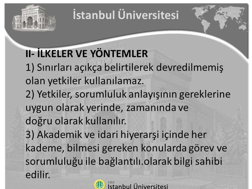 İstanbul Üniversitesi II- İLKELER VE YÖNTEMLER 1) Sınırları açıkça belirtilerek devredilmemiş olan yetkiler kullanılamaz. 2) Yetkiler, sorumluluk anla