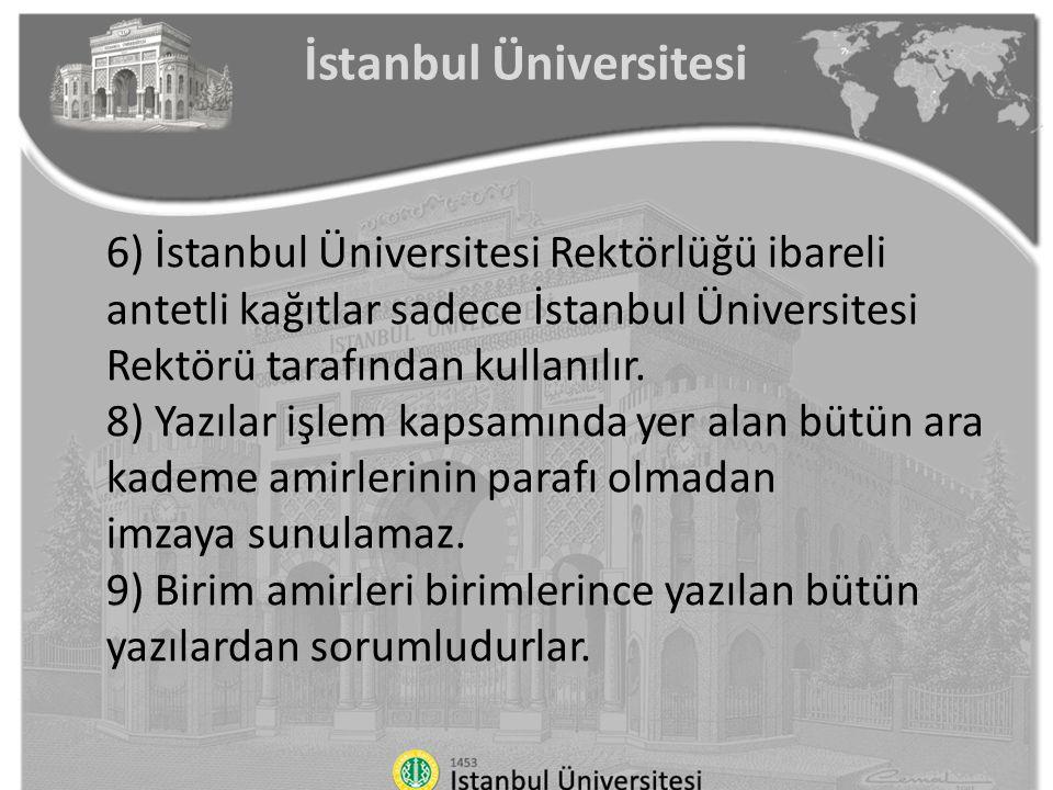6) İstanbul Üniversitesi Rektörlüğü ibareli antetli kağıtlar sadece İstanbul Üniversitesi Rektörü tarafından kullanılır. 8) Yazılar işlem kapsamında y