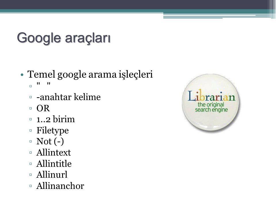 Google araçları Temel google arama işleçleri ▫ ▫-anahtar kelime ▫OR ▫1..2 birim ▫Filetype ▫Not (-) ▫Allintext ▫Allintitle ▫Allinurl ▫Allinanchor