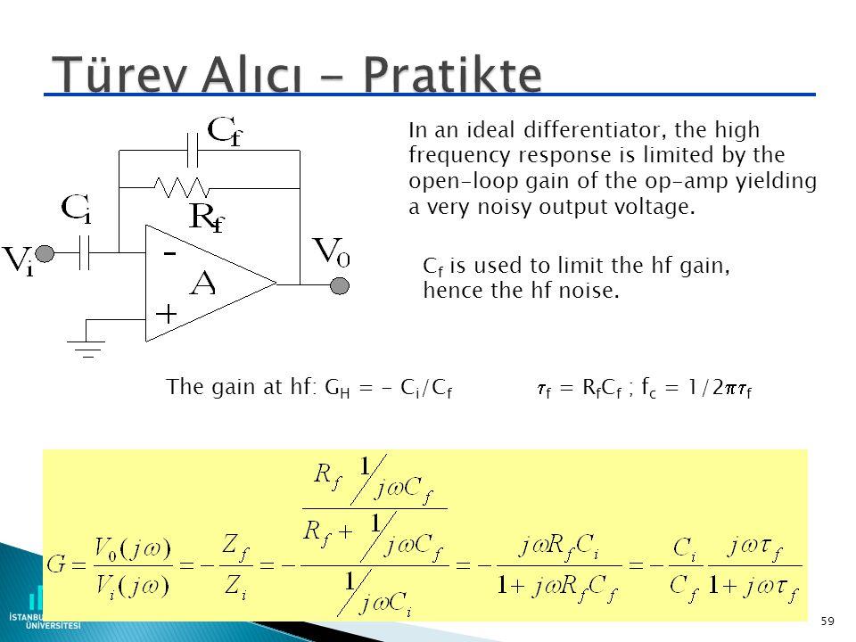 58 Eyim = +1 f c = 1/2  Faz kayması = - 90 o Gain f/f c 0.1110100 0.1 0.01 1 10 100 V 0 yu V i cinsinden ifade et Kazanç G nin ifadesini yaz